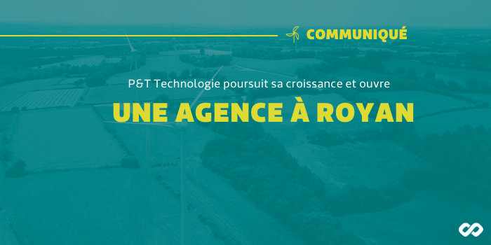 P&T Technologie poursuit sa croissance sur le territoire français et ouvre une agence à Royan.