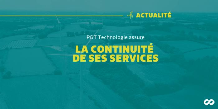 P&T Technologie assure la continuité de ses services.