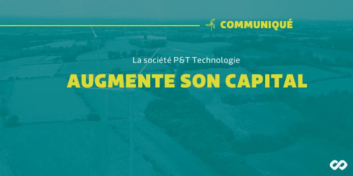 P&T Technologie augmente son capital (…)